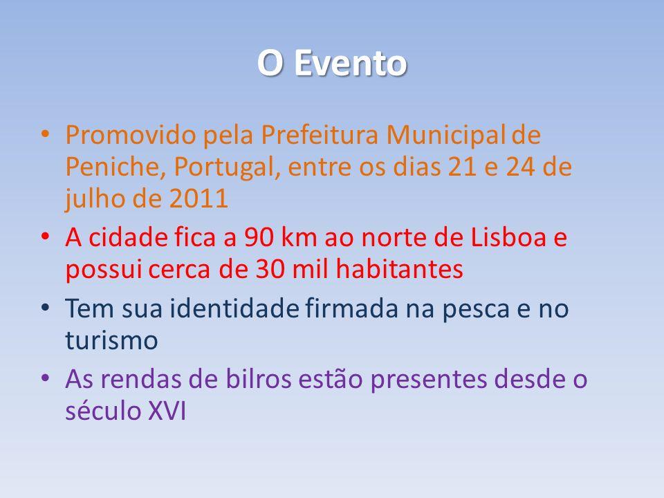 O Evento Promovido pela Prefeitura Municipal de Peniche, Portugal, entre os dias 21 e 24 de julho de 2011 A cidade fica a 90 km ao norte de Lisboa e possui cerca de 30 mil habitantes Tem sua identidade firmada na pesca e no turismo As rendas de bilros estão presentes desde o século XVI