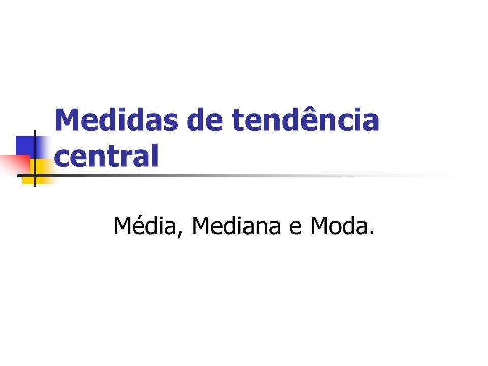 Medidas de tendência central Média, Mediana e Moda.