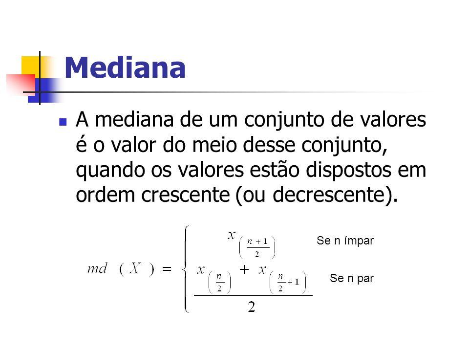Mediana A mediana de um conjunto de valores é o valor do meio desse conjunto, quando os valores estão dispostos em ordem crescente (ou decrescente). S