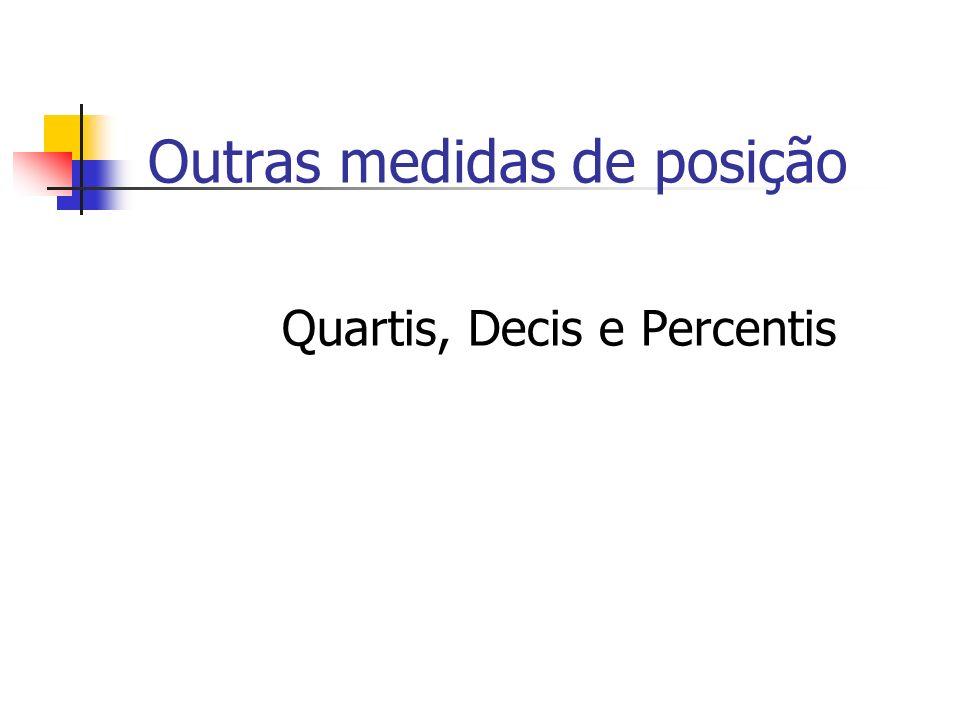 Outras medidas de posição Quartis, Decis e Percentis