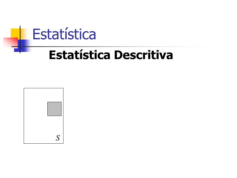 Estatística Estatística Descritiva S
