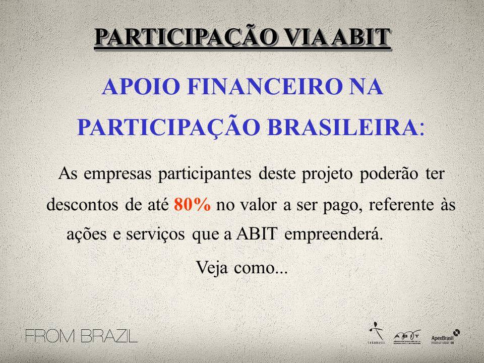 APOIO FINANCEIRO NA PARTICIPAÇÃO BRASILEIRA : As empresas participantes deste projeto poderão ter descontos de até 80% no valor a ser pago, referente às ações e serviços que a ABIT empreenderá.
