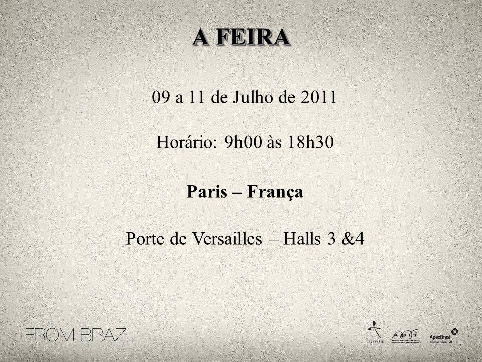 09 a 11 de Julho de 2011 Horário: 9h00 às 18h30 Paris – França Porte de Versailles – Halls 3 &4 A FEIRA