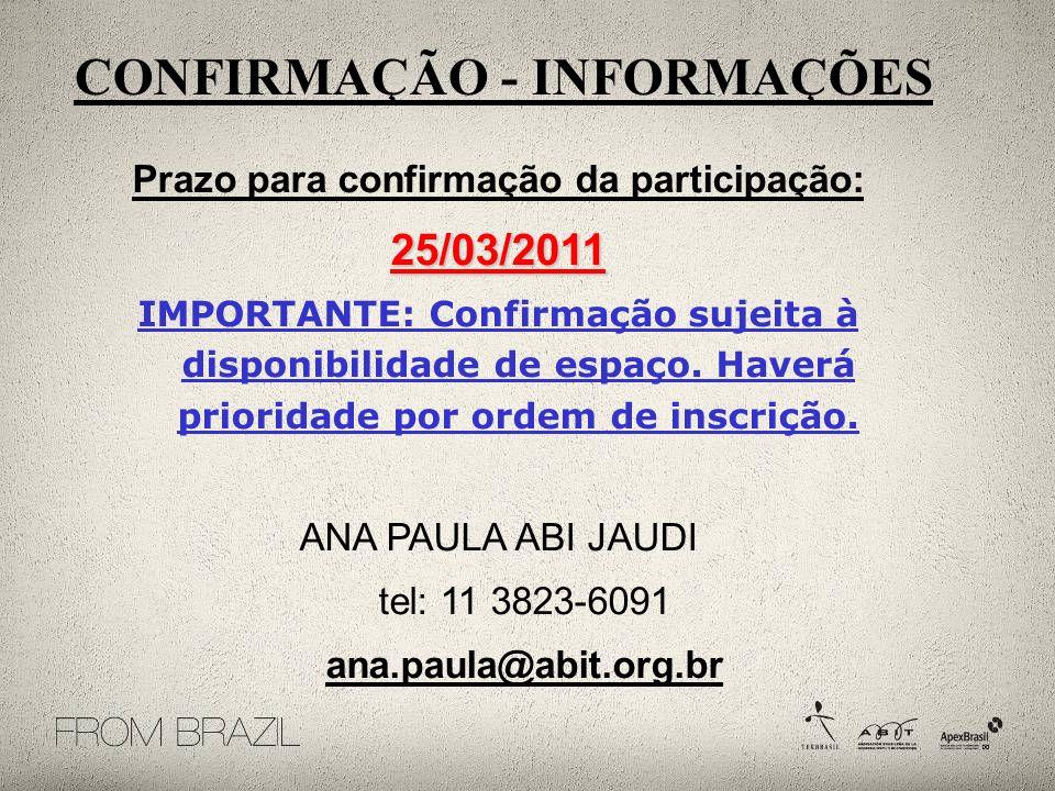 Prazo para confirmação da participação:25/03/2011 IMPORTANTE: Confirmação sujeita à disponibilidade de espaço.