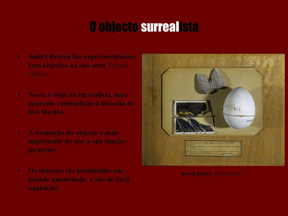 O objecto surrealista André Breton faz experimentações com objectos na sua série Poème- Object. Nasce o objecto surrealista, uma aparente contradição