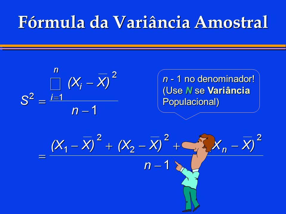 Fórmula da Variância Amostral n - 1 no denominador! (Use N se Variância Populacional) S (XX) n (XX)(XX)(XX) n i i n n 2 2 1 1 2 2 22 1 1