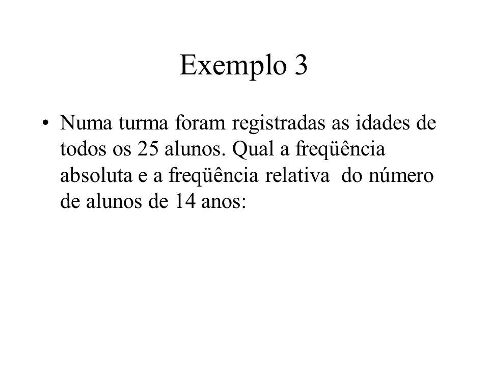 Exemplo 3 Numa turma foram registradas as idades de todos os 25 alunos.