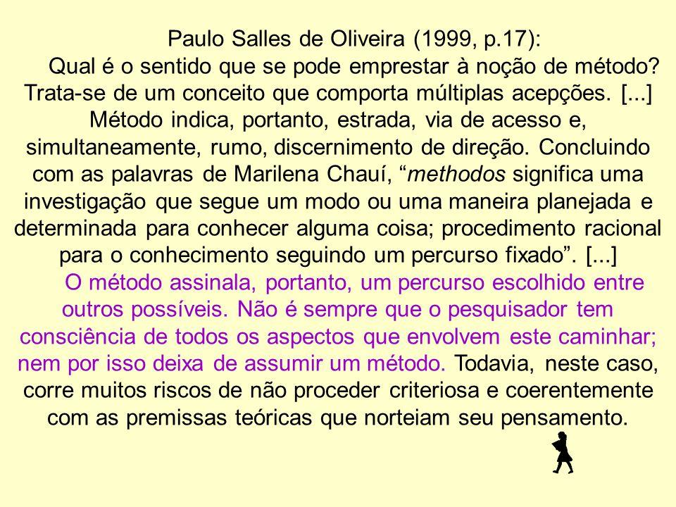 Paulo Salles de Oliveira (1999, p.17): Qual é o sentido que se pode emprestar à noção de método.