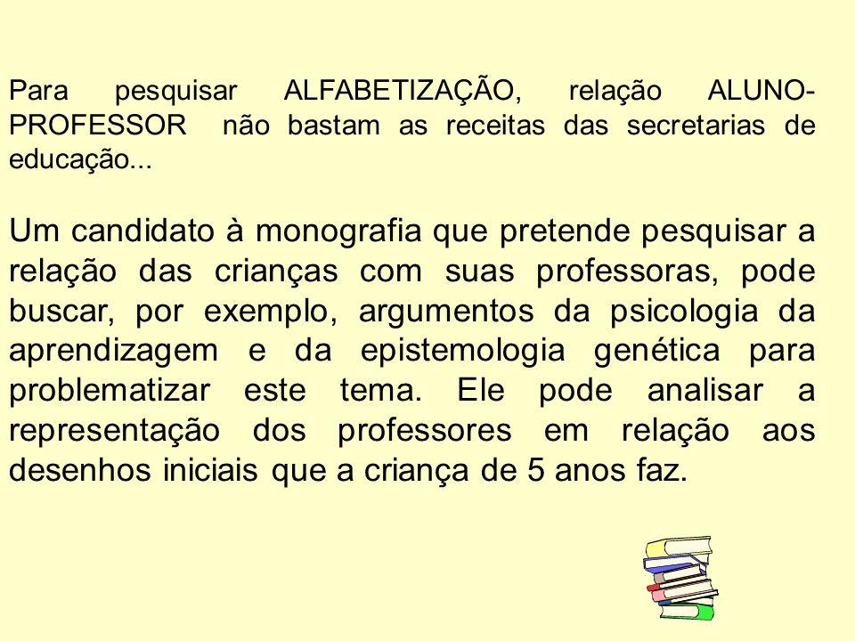 Para pesquisar ALFABETIZAÇÃO, relação ALUNO- PROFESSOR não bastam as receitas das secretarias de educação...