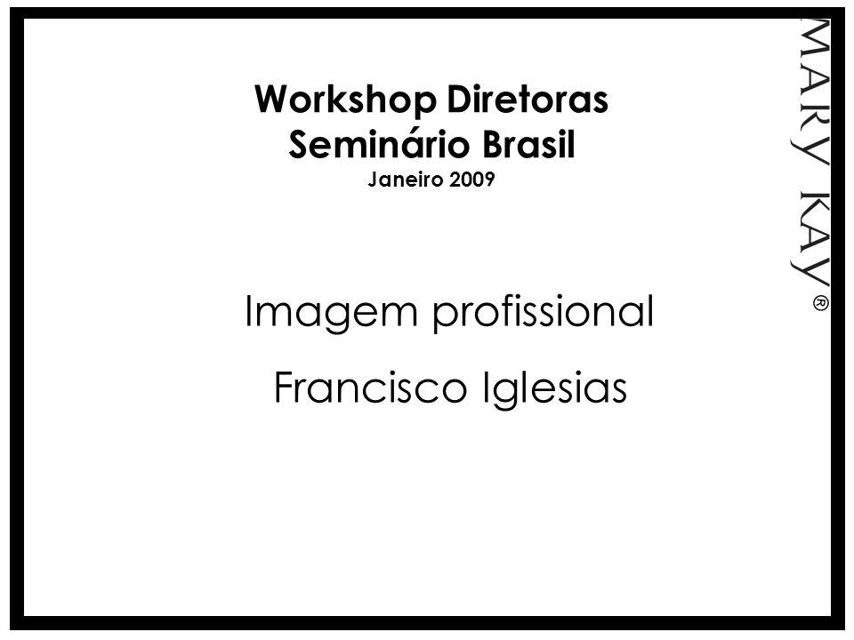 Workshop Diretoras Seminário Brasil Janeiro 2009 Imagem profissional Francisco Iglesias ®
