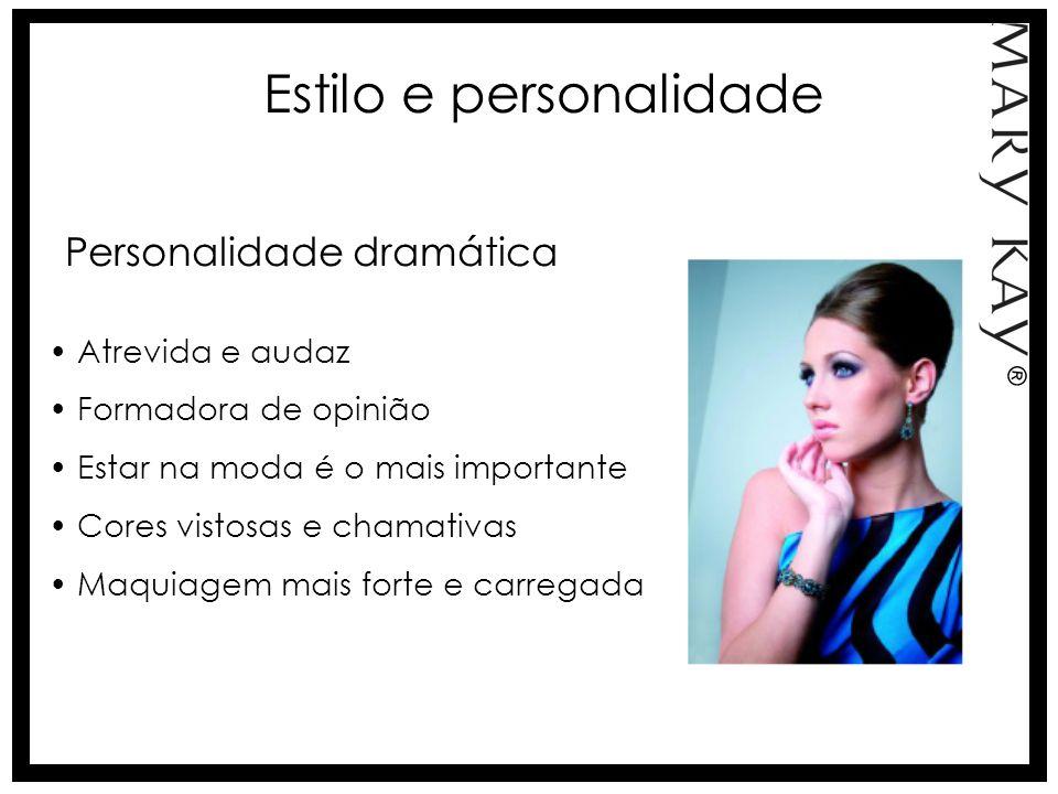 Estilo e personalidade Personalidade dramática Atrevida e audaz Formadora de opinião Estar na moda é o mais importante Cores vistosas e chamativas Maq