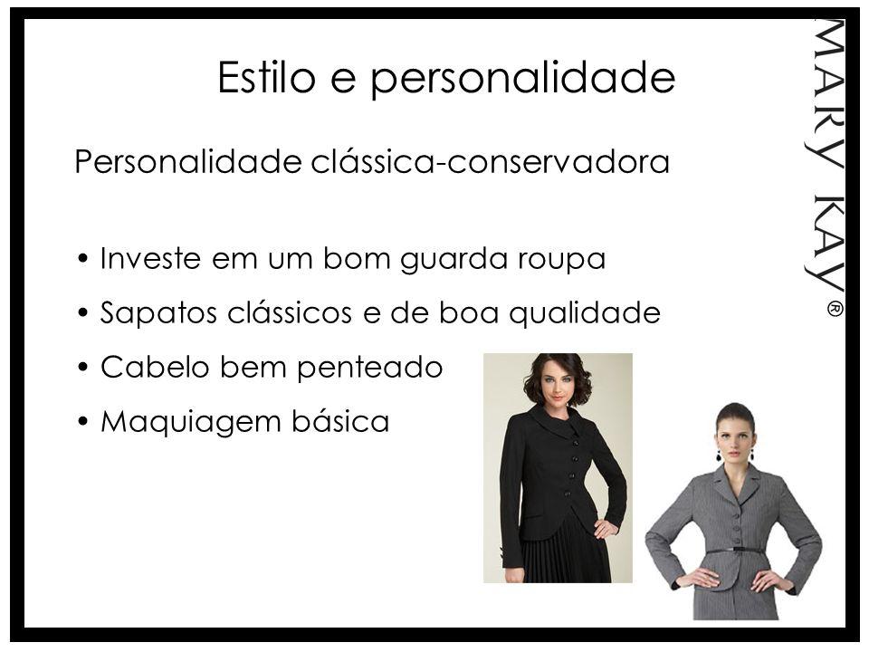 Estilo e personalidade Personalidade clássica-conservadora Investe em um bom guarda roupa Sapatos clássicos e de boa qualidade Cabelo bem penteado Maq