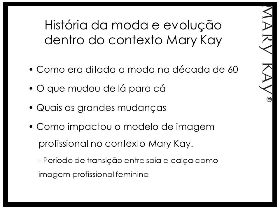 Preocupação da Mary Kay em se manter competitiva no mercado atual e como isso influencia no modo de vestir e no comportamento da Força de Vendas Independente.