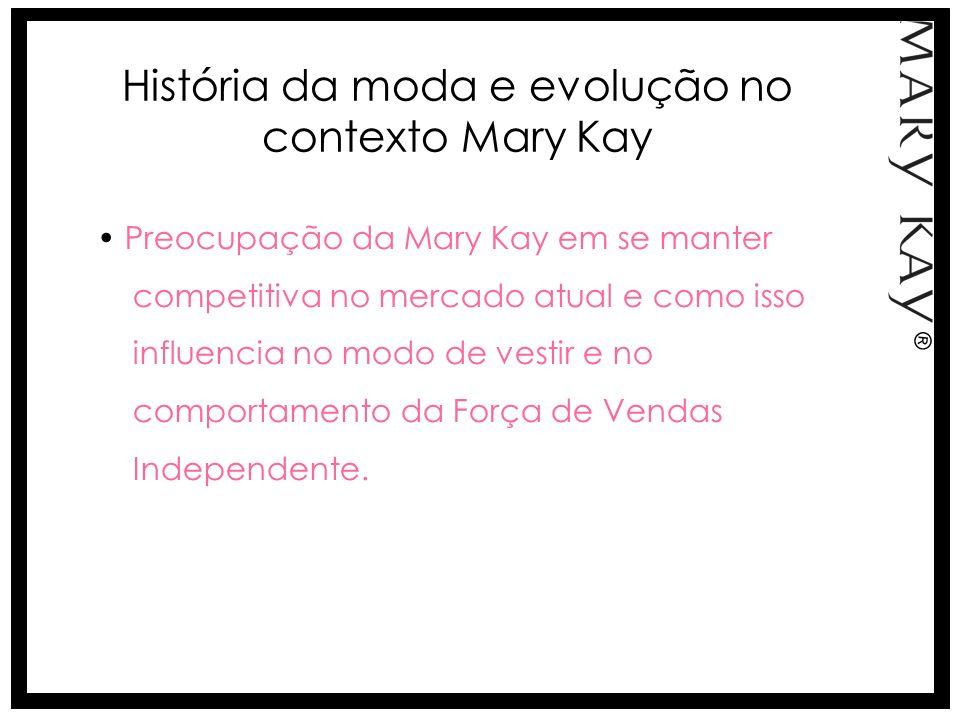 Preocupação da Mary Kay em se manter competitiva no mercado atual e como isso influencia no modo de vestir e no comportamento da Força de Vendas Indep