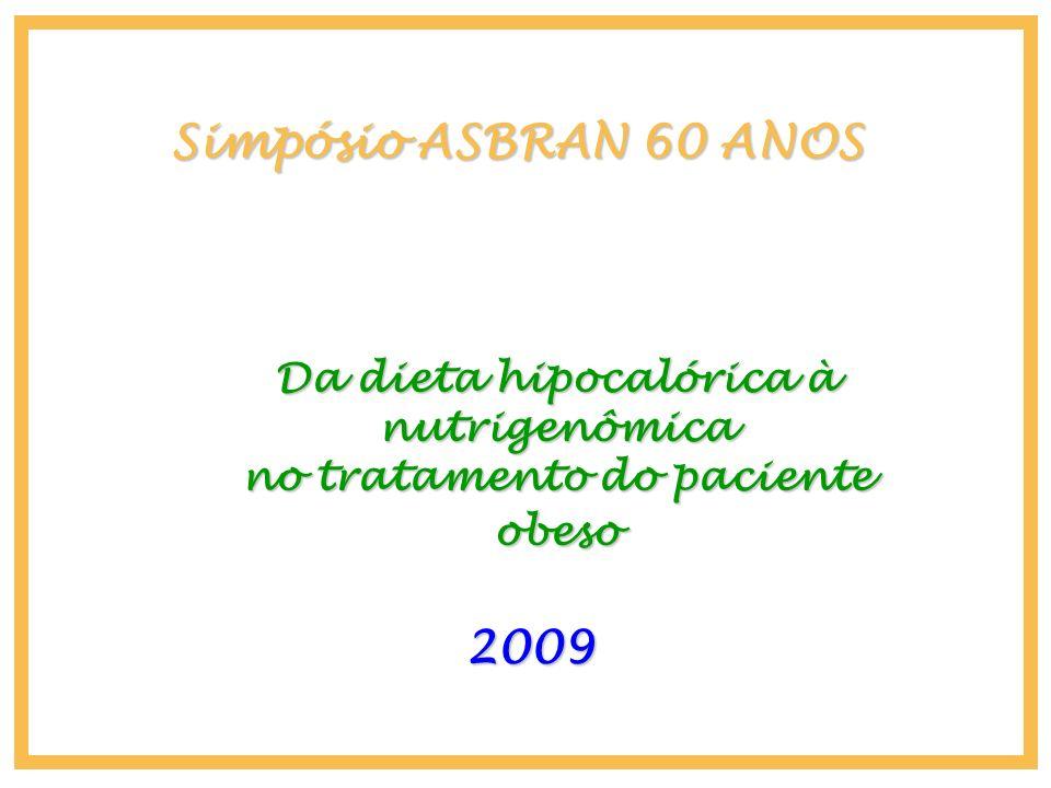 Simpósio ASBRAN 60 ANOS 2009 Da dieta hipocalórica à nutrigenômica no tratamento do paciente obeso