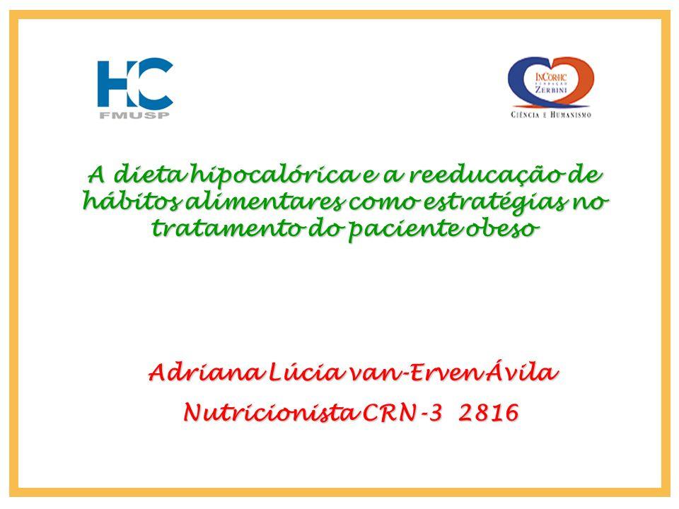 Adriana Lúcia van-Erven Ávila Nutricionista CRN-3 2816 A dieta hipocalórica e a reeducação de hábitos alimentares como estratégias no tratamento do pa