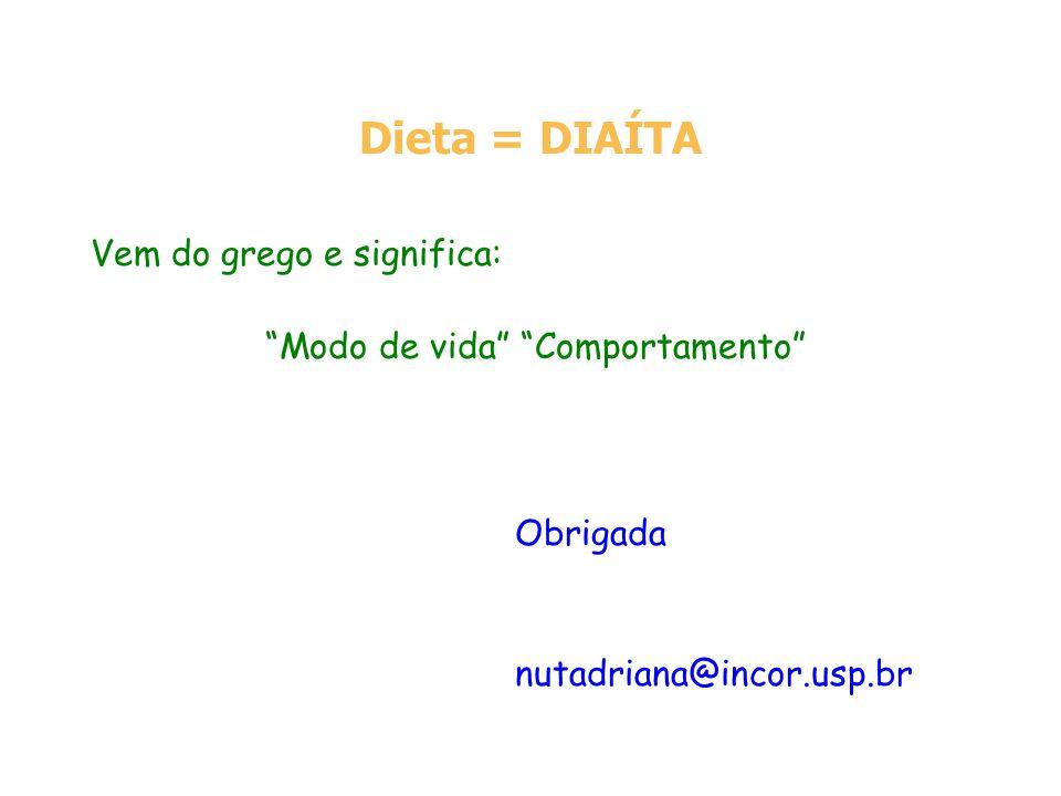 Dieta = DIAÍTA Vem do grego e significa: Modo de vida Comportamento Obrigada nutadriana@incor.usp.br
