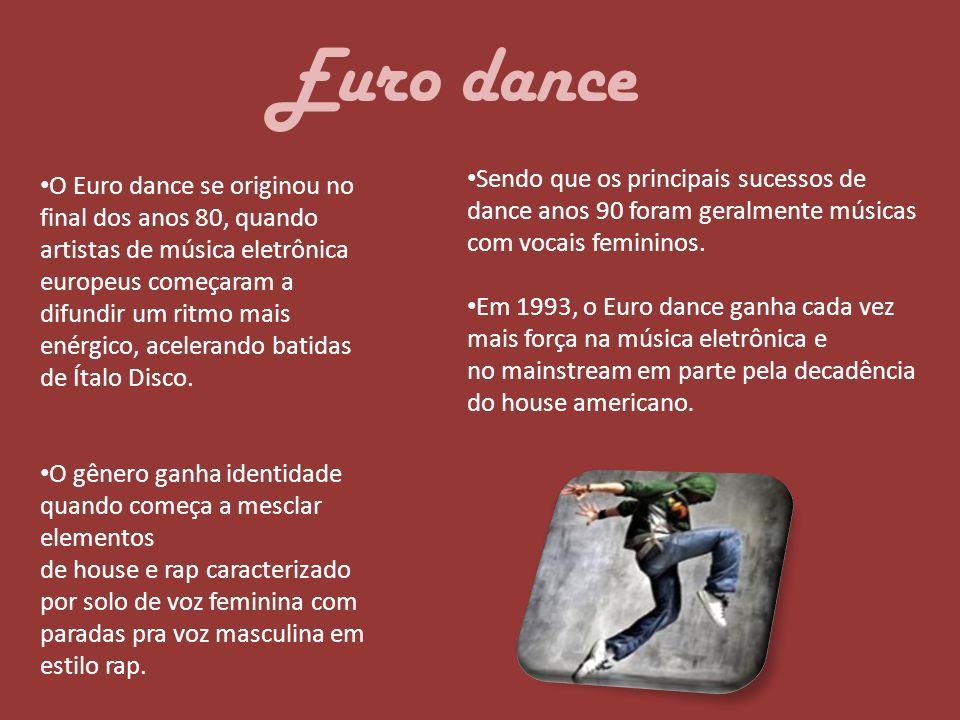 Euro dance O Euro dance se originou no final dos anos 80, quando artistas de música eletrônica europeus começaram a difundir um ritmo mais enérgico, a