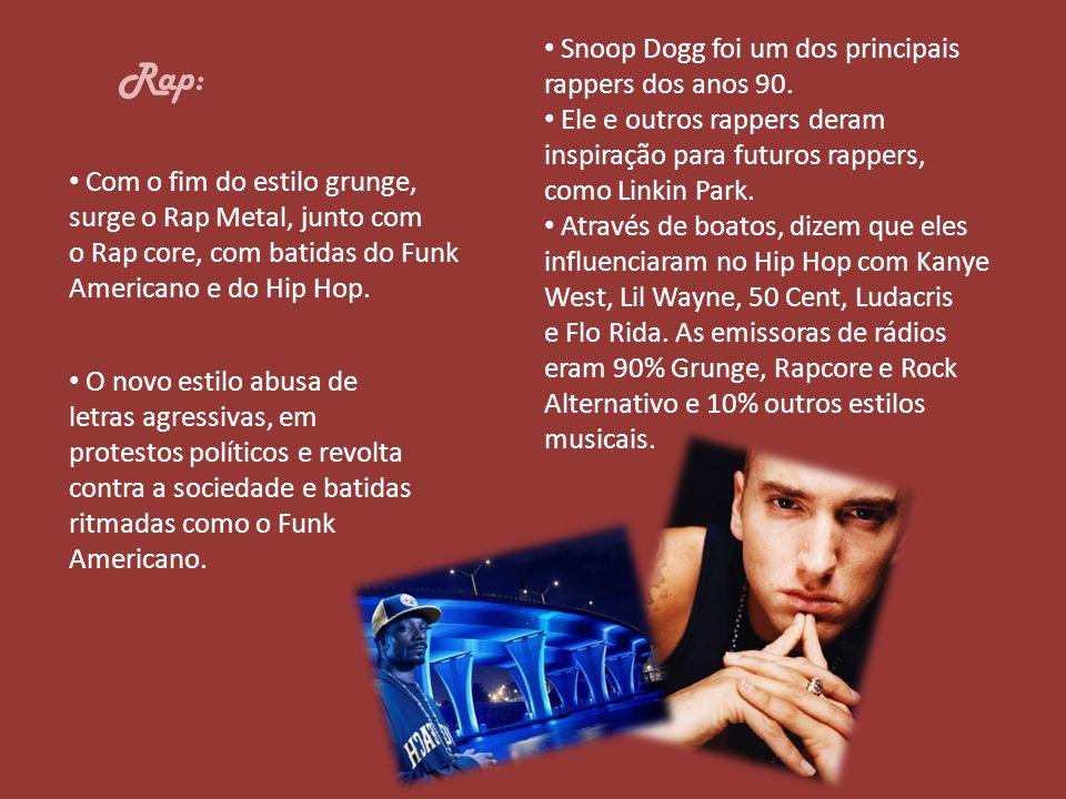 Rap: Com o fim do estilo grunge, surge o Rap Metal, junto com o Rap core, com batidas do Funk Americano e do Hip Hop. Snoop Dogg foi um dos principais