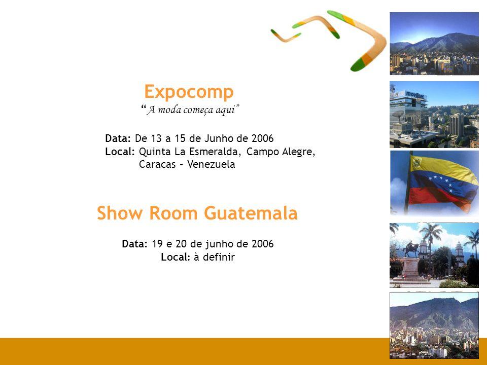 Expocomp A moda começa aqui Data: De 13 a 15 de Junho de 2006 Local: Quinta La Esmeralda, Campo Alegre, Caracas – Venezuela Show Room Guatemala Data: