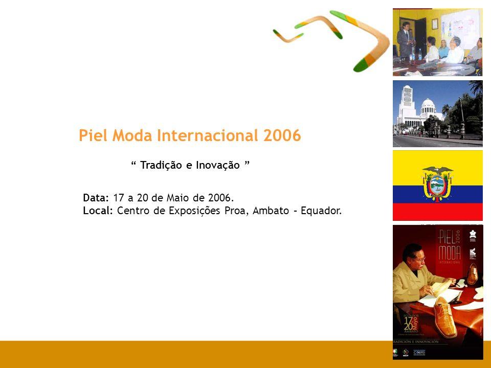Piel Moda Internacional 2006 Tradição e Inovação Data: 17 a 20 de Maio de 2006.