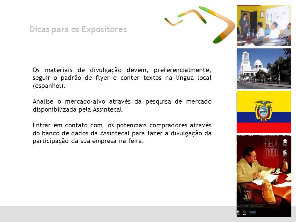 Dicas para os Expositores Os materiais de divulgação devem, preferencialmente, seguir o padrão de flyer e conter textos na língua local (espanhol).