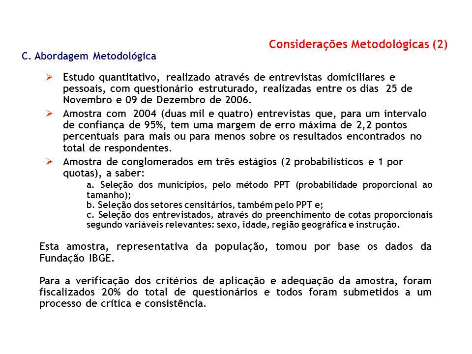 Considerações Metodológicas (2) C. Abordagem Metodológica Estudo quantitativo, realizado através de entrevistas domiciliares e pessoais, com questioná
