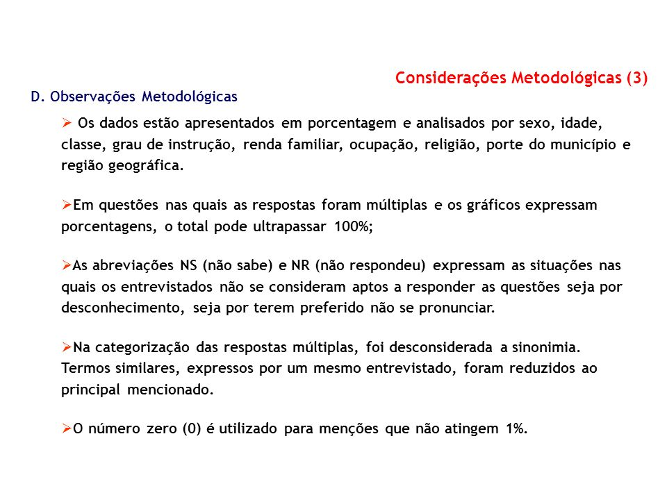 D. Observações Metodológicas Os dados estão apresentados em porcentagem e analisados por sexo, idade, classe, grau de instrução, renda familiar, ocupa
