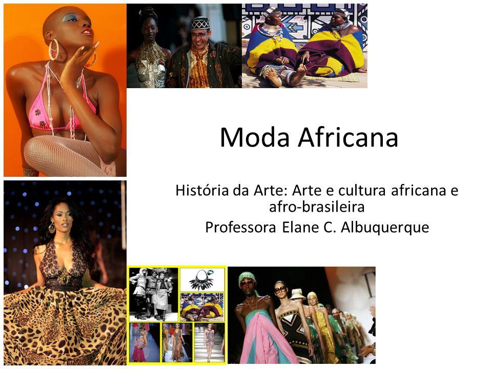 Moda Africana História da Arte: Arte e cultura africana e afro-brasileira Professora Elane C.
