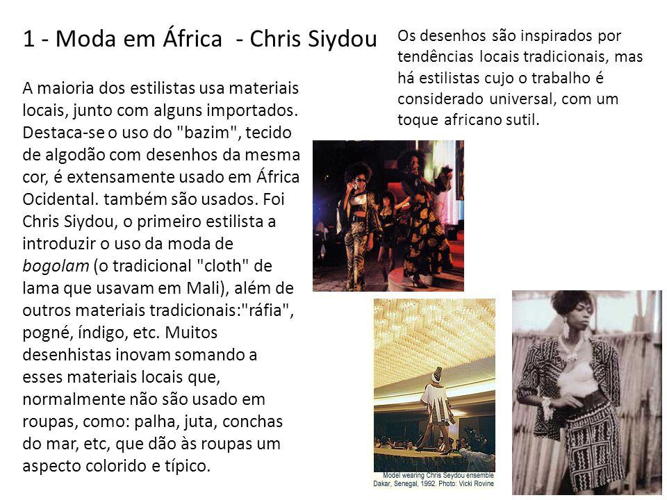 1 - Moda em África - Chris Siydou A maioria dos estilistas usa materiais locais, junto com alguns importados. Destaca-se o uso do