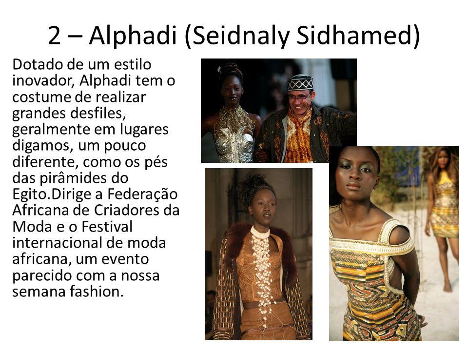 2 – Alphadi (Seidnaly Sidhamed) Dotado de um estilo inovador, Alphadi tem o costume de realizar grandes desfiles, geralmente em lugares digamos, um pouco diferente, como os pés das pirâmides do Egito.Dirige a Federação Africana de Criadores da Moda e o Festival internacional de moda africana, um evento parecido com a nossa semana fashion.