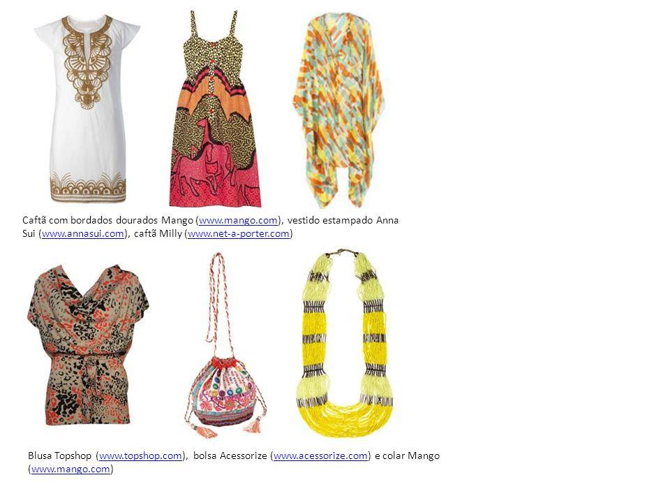 Caftã com bordados dourados Mango (www.mango.com), vestido estampado Anna Sui (www.annasui.com), caftã Milly (www.net-a-porter.com)www.mango.comwww.annasui.comwww.net-a-porter.com Blusa Topshop (www.topshop.com), bolsa Acessorize (www.acessorize.com) e colar Mango (www.mango.com)www.topshop.comwww.acessorize.comwww.mango.com