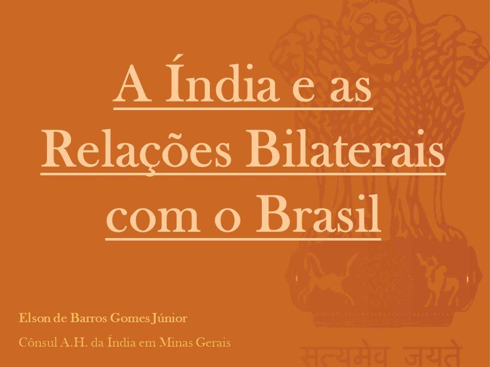 A Índia e as Relações Bilaterais com o Brasil Elson de Barros Gomes Júnior Cônsul A.H. da Índia em Minas Gerais