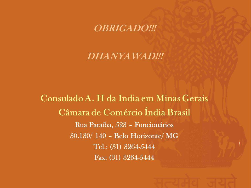 OBRIGADO!!! DHANYAWAD!!! Consulado A. H da India em Minas Gerais Câmara de Comércio Índia Brasil Rua Paraíba, 523 – Funcionários 30.130/ 140 – Belo Ho