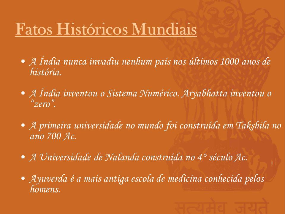A Índia nunca invadiu nenhum país nos últimos 1000 anos de história. A Índia inventou o Sistema Numérico. Aryabhatta inventou o zero. A primeira unive