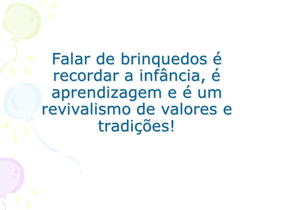 Falar de brinquedos é recordar a infância, é aprendizagem e é um revivalismo de valores e tradições!