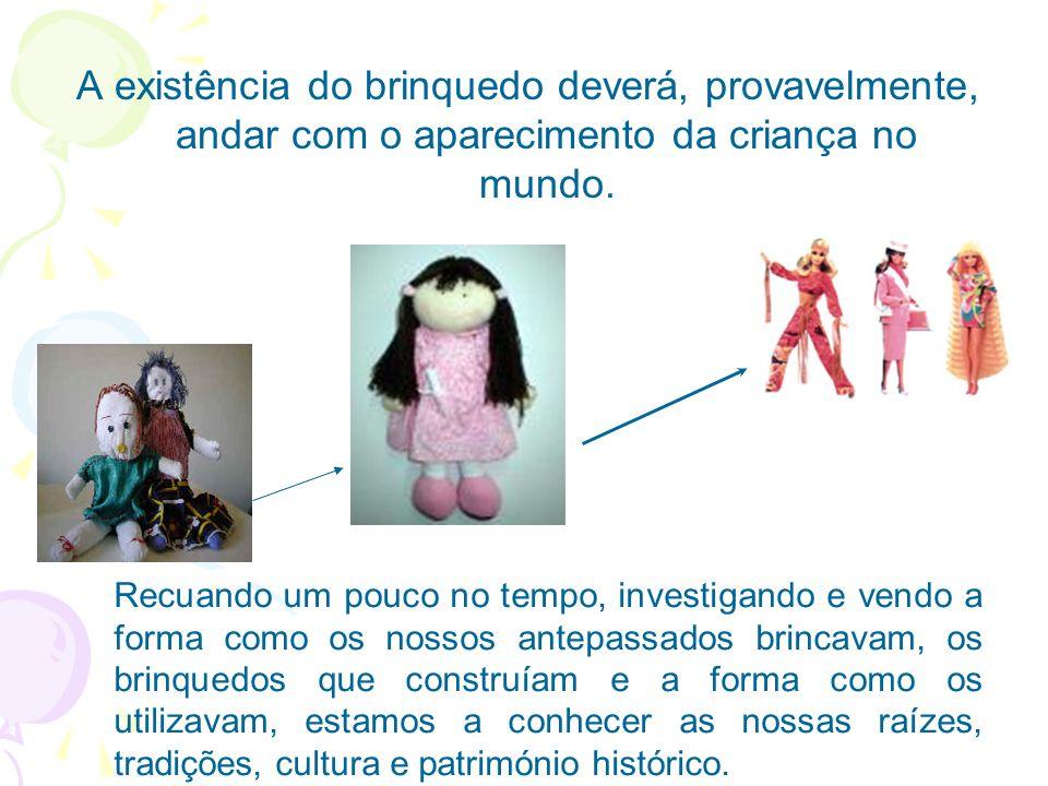 A existência do brinquedo deverá, provavelmente, andar com o aparecimento da criança no mundo. Recuando um pouco no tempo, investigando e vendo a form