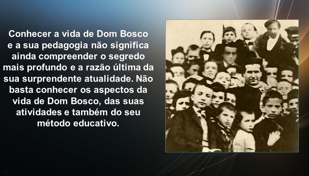 Conhecer a vida de Dom Bosco e a sua pedagogia não significa ainda compreender o segredo mais profundo e a razão última da sua surprendente atualidade.