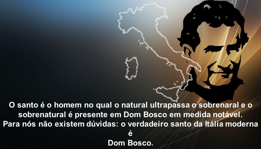 O santo é o homem no qual o natural ultrapassa o sobrenaral e o sobrenatural é presente em Dom Bosco em medida notável.