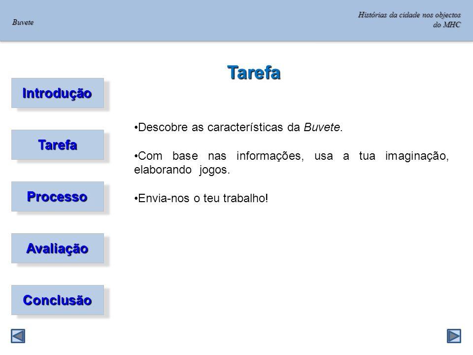 Introdução Tarefa Processo Avaliação Conclusão Tarefa Descobre as características da Buvete.