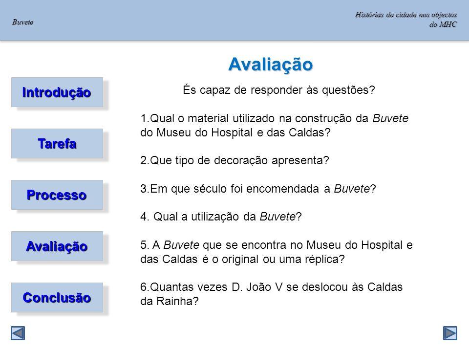 Introdução TarefaTarefa ProcessoProcesso Avaliação Conclusão Avaliação És capaz de responder às questões.