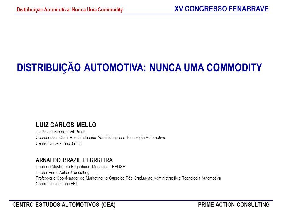 XV CONGRESSO FENABRAVE CENTRO ESTUDOS AUTOMOTIVOS (CEA)PRIME ACTION CONSULTING Distribuição Automotiva: Nunca Uma Commodity O automóvel (distribuição) vai virar commodity.