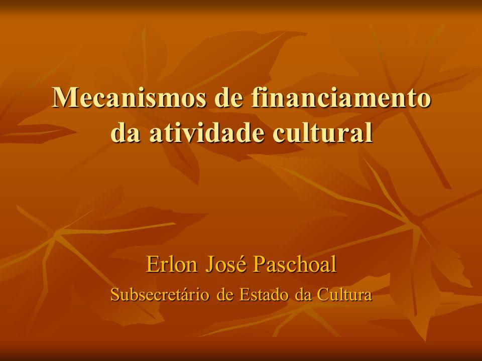 Mecanismos de financiamento da atividade cultural Erlon José Paschoal Subsecretário de Estado da Cultura