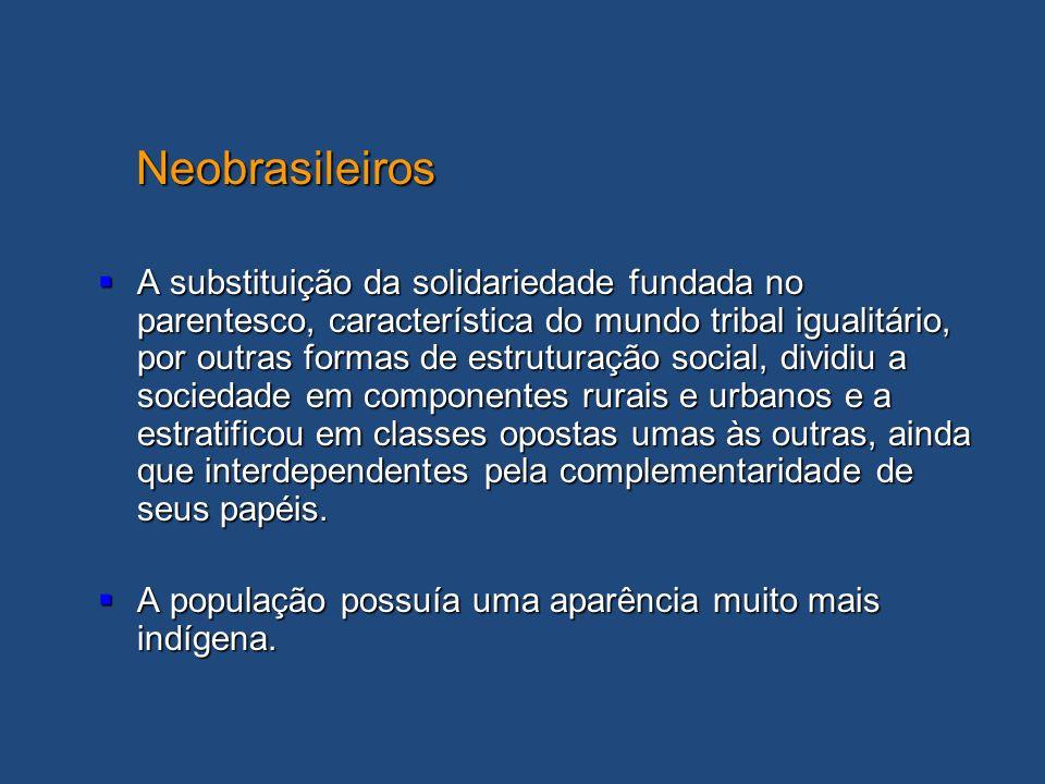 Neobrasileiros Neobrasileiros A substituição da solidariedade fundada no parentesco, característica do mundo tribal igualitário, por outras formas de