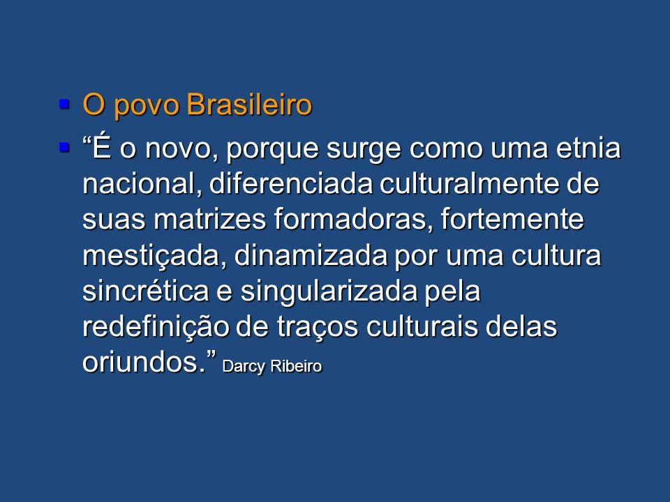 O povo Brasileiro O povo Brasileiro É o novo, porque surge como uma etnia nacional, diferenciada culturalmente de suas matrizes formadoras, fortemente