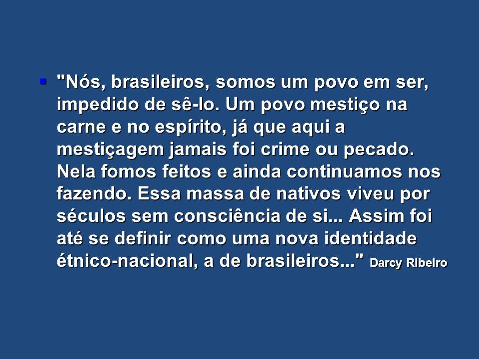 Nós, brasileiros, somos um povo em ser, impedido de sê-lo.