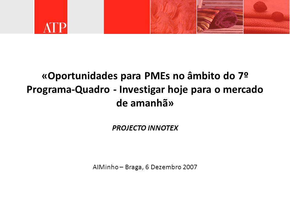 «Oportunidades para PMEs no âmbito do 7º Programa-Quadro - Investigar hoje para o mercado de amanhã» PROJECTO INNOTEX AIMinho – Braga, 6 Dezembro 2007