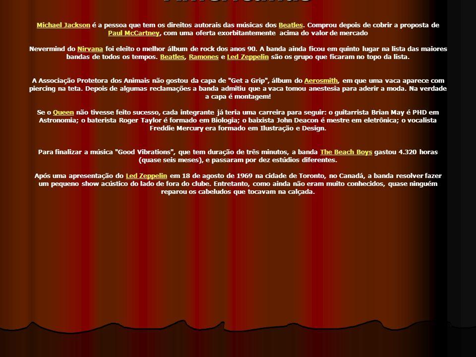 Curiosidades do Mundo do Rock Curiosidades do Mundo do Rock Fonte : Site das Lojas Americanas Curiosidades do Mundo do Rock Curiosidades do Mundo do Rock Fonte : Site das Lojas Americanas Michael Jackson é a pessoa que tem os direitos autorais das músicas dos Beatles.
