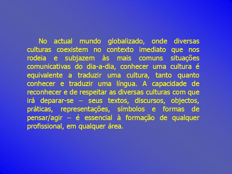 No actual mundo globalizado, onde diversas culturas coexistem no contexto imediato que nos rodeia e subjazem às mais comuns situações comunicativas do