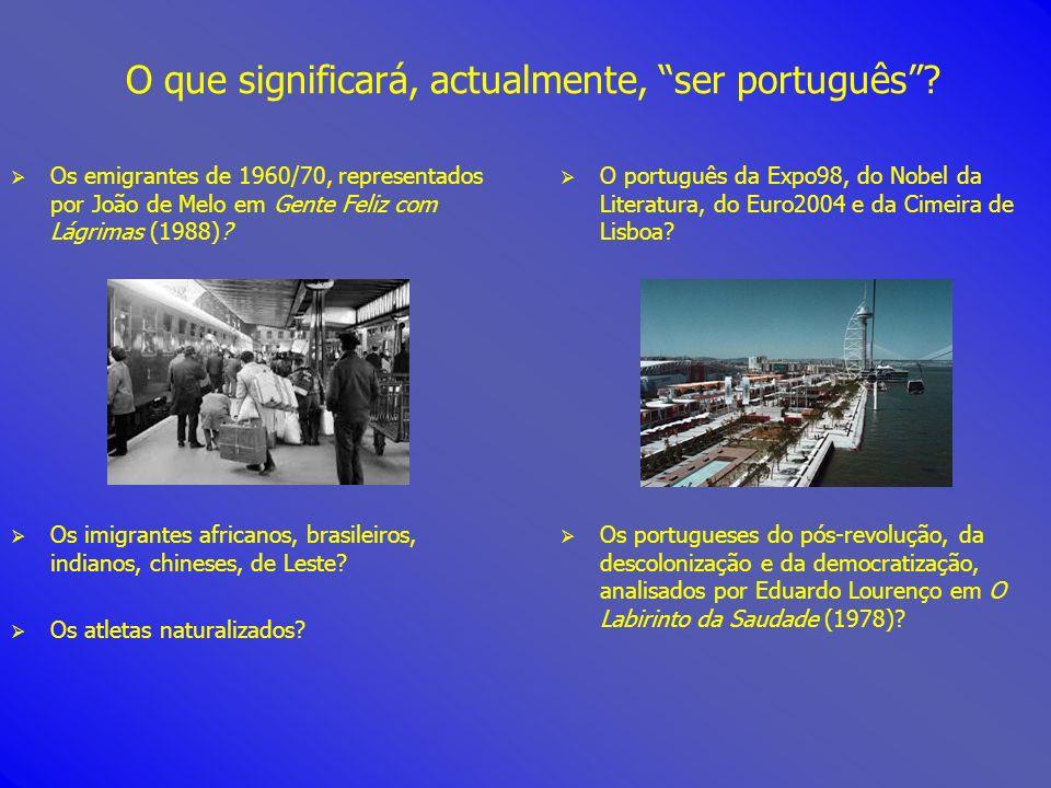 Os emigrantes de 1960/70, representados por João de Melo em Gente Feliz com Lágrimas (1988)? Os imigrantes africanos, brasileiros, indianos, chineses,